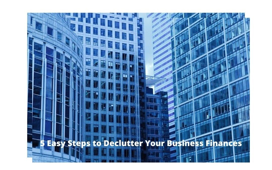 Five Easy Steps to De-clutter Your Small Business Finances